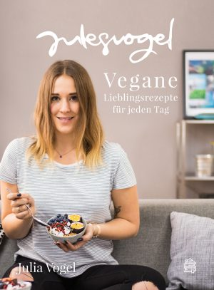 julesvogel: Vegane Lieblingsrezepte für jeden Tag